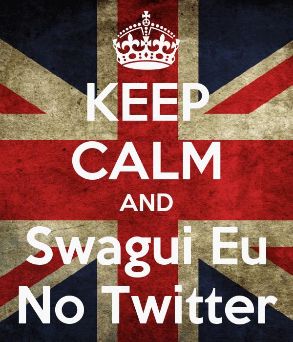 KEEP CALM AND Swagui Eu No Twitter