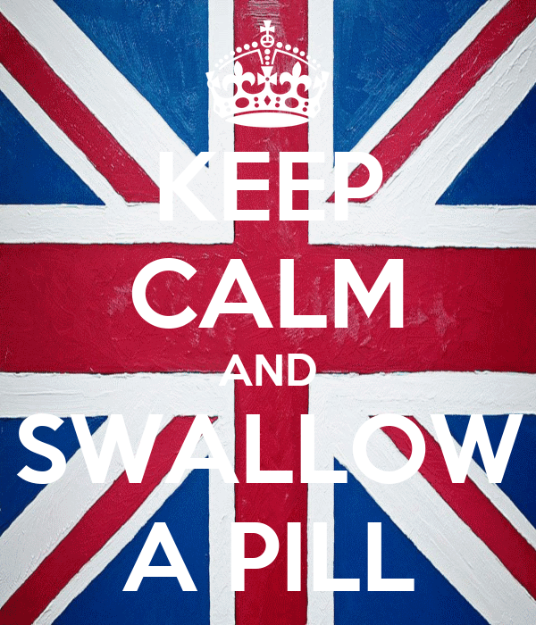 KEEP CALM AND SWALLOW A PILL