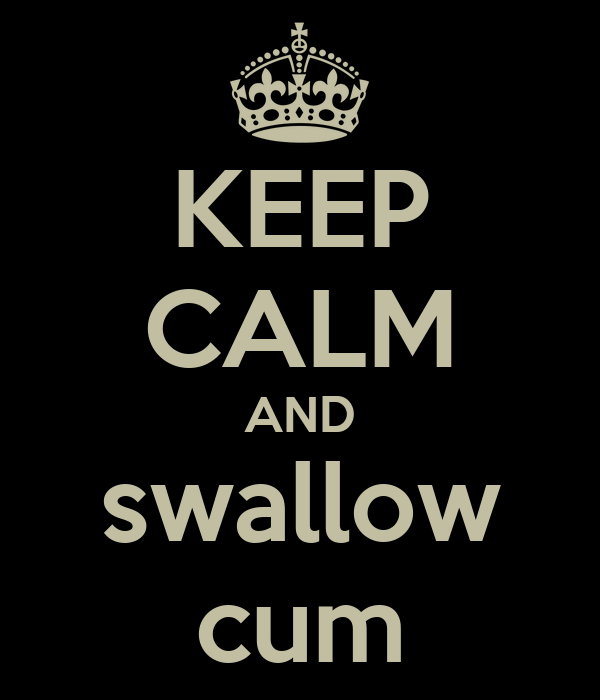 KEEP CALM AND swallow cum
