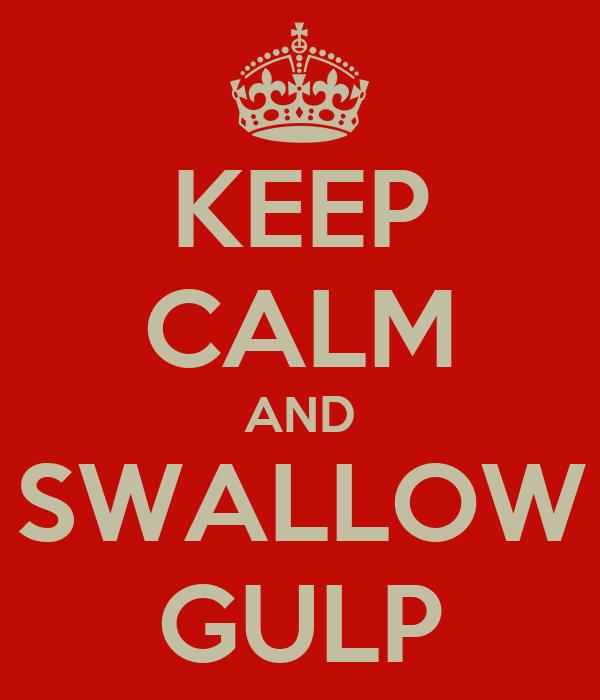 KEEP CALM AND SWALLOW GULP