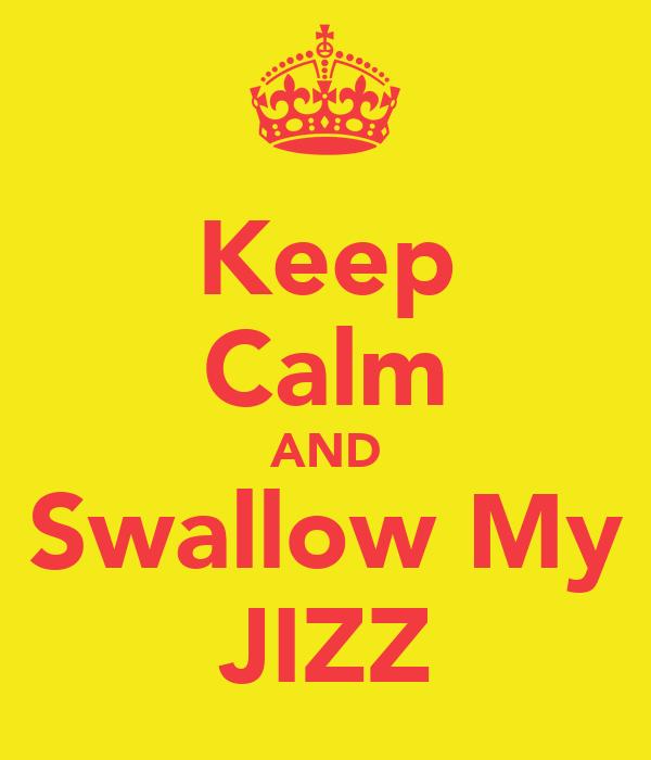 Keep Calm AND Swallow My JIZZ