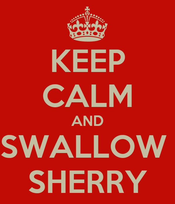 KEEP CALM AND SWALLOW  SHERRY