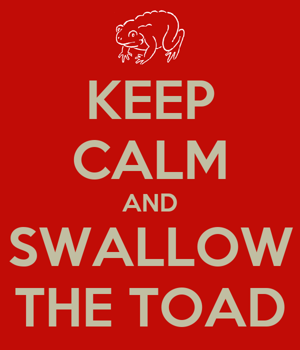 KEEP CALM AND SWALLOW THE TOAD