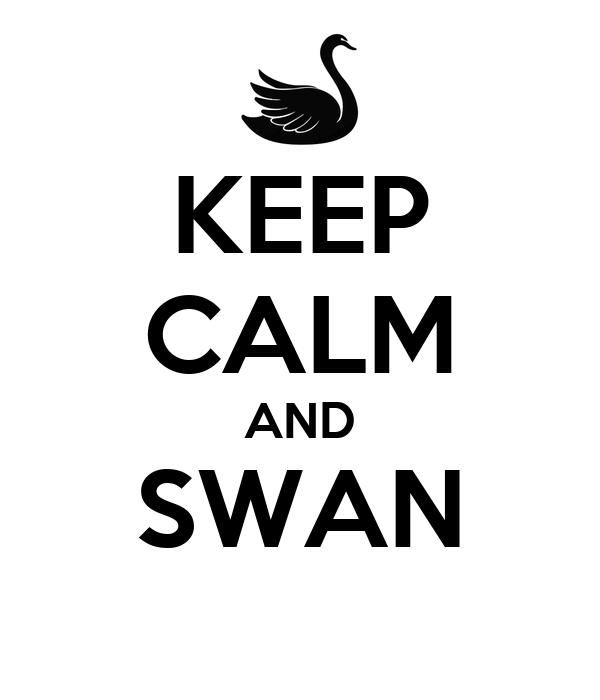 KEEP CALM AND SWAN