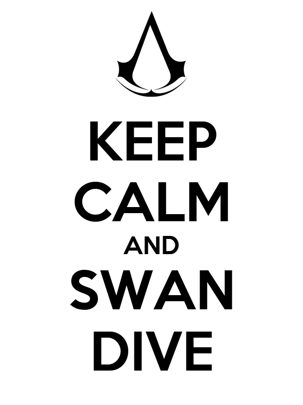 KEEP CALM AND SWAN DIVE