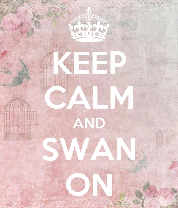 KEEP CALM AND SWAN ON
