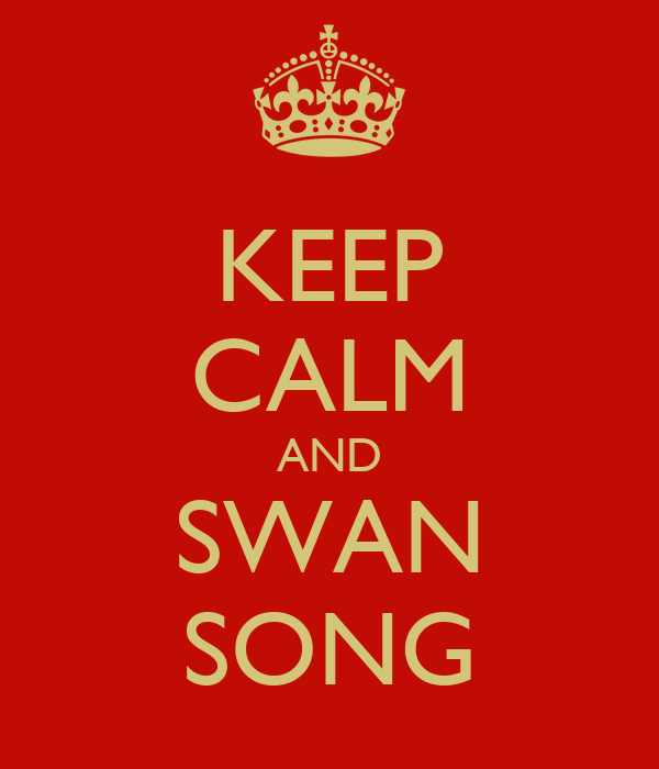 KEEP CALM AND SWAN SONG