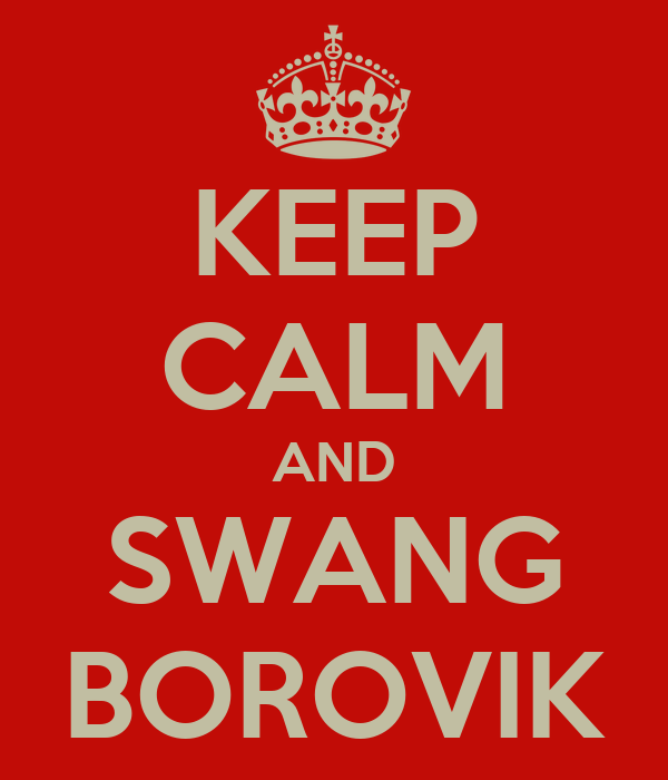 KEEP CALM AND SWANG BOROVIK