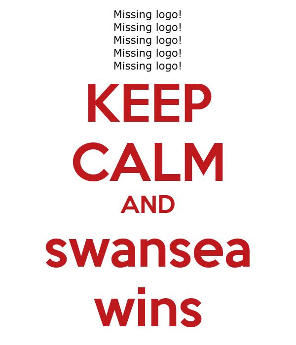 KEEP CALM AND swansea wins