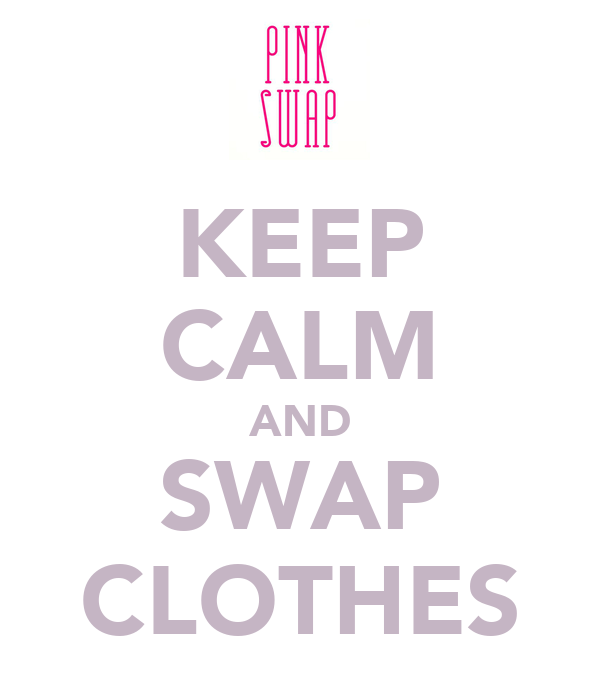 KEEP CALM AND SWAP CLOTHES
