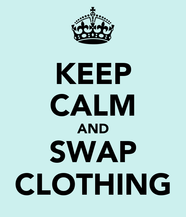 KEEP CALM AND SWAP CLOTHING