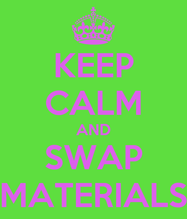 KEEP CALM AND SWAP MATERIALS