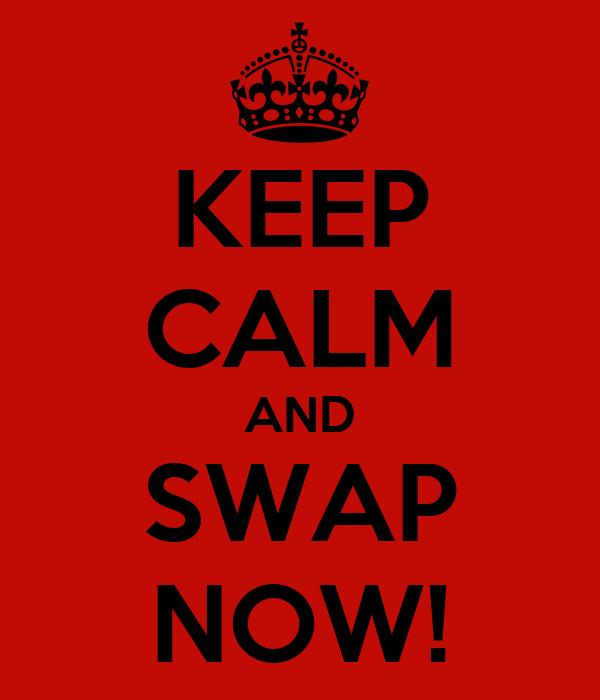 KEEP CALM AND SWAP NOW!