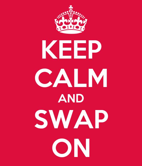 KEEP CALM AND SWAP ON