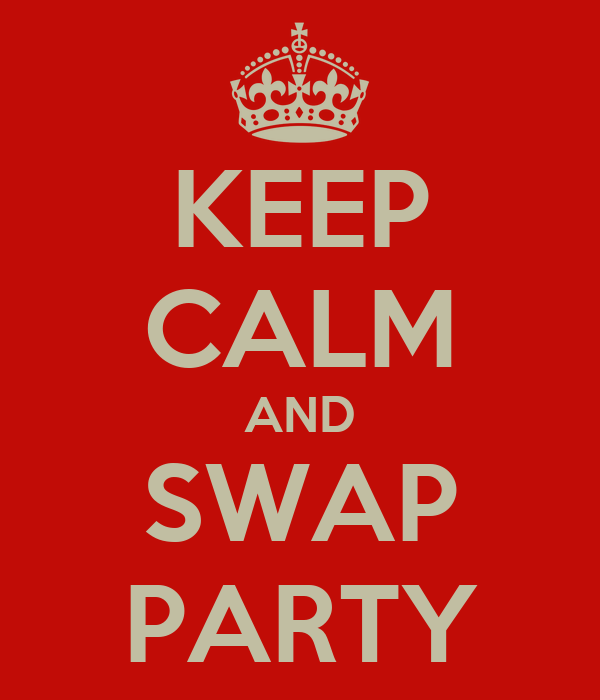 KEEP CALM AND SWAP PARTY