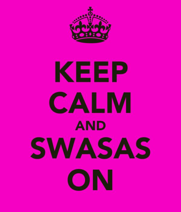 KEEP CALM AND SWASAS ON