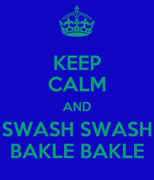 KEEP CALM AND SWASH SWASH BAKLE BAKLE