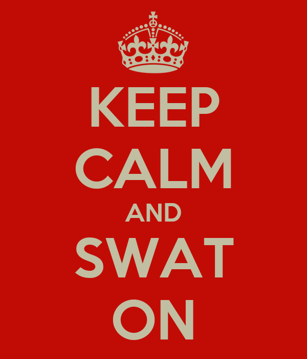 KEEP CALM AND SWAT ON