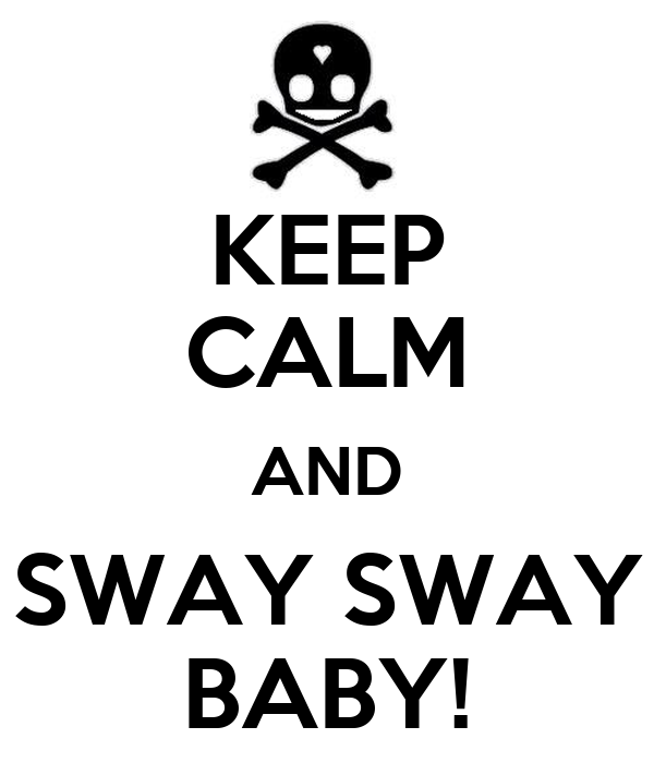 KEEP CALM AND SWAY SWAY BABY!