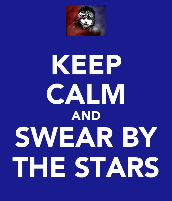 KEEP CALM AND SWEAR BY THE STARS