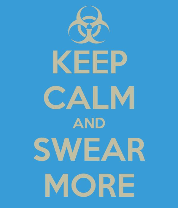 KEEP CALM AND SWEAR MORE