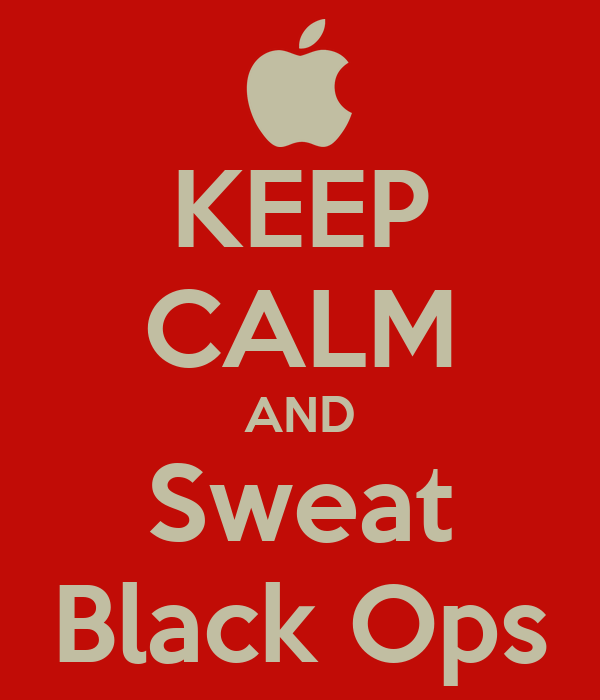 KEEP CALM AND Sweat Black Ops