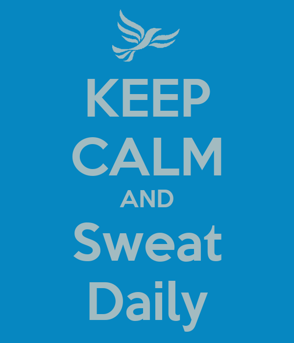 KEEP CALM AND Sweat Daily