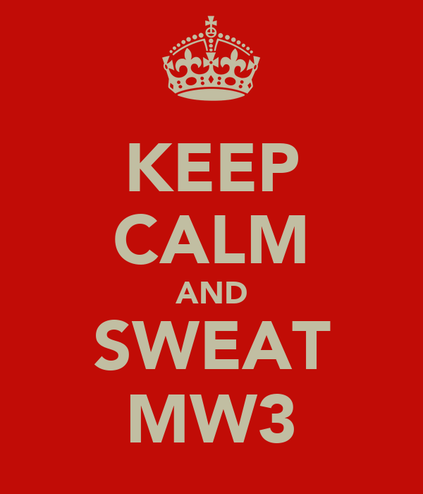 KEEP CALM AND SWEAT MW3