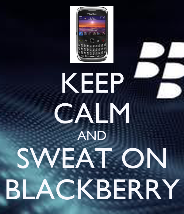 KEEP CALM AND SWEAT ON BLACKBERRY