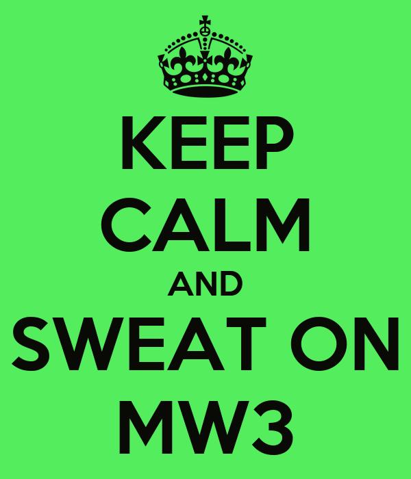 KEEP CALM AND SWEAT ON MW3