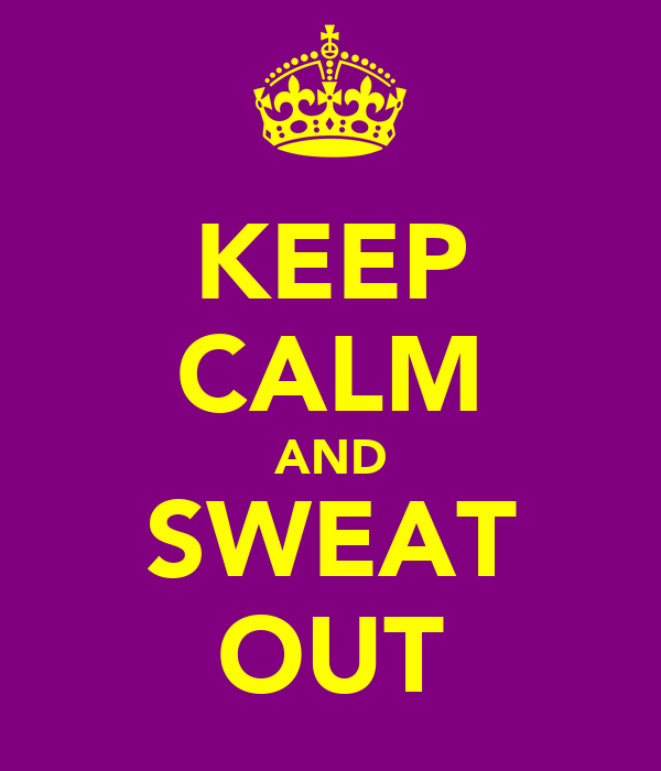 KEEP CALM AND SWEAT OUT