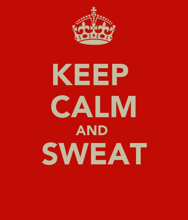 KEEP  CALM AND  SWEAT