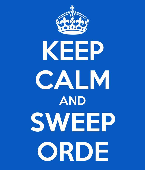 KEEP CALM AND SWEEP ORDE