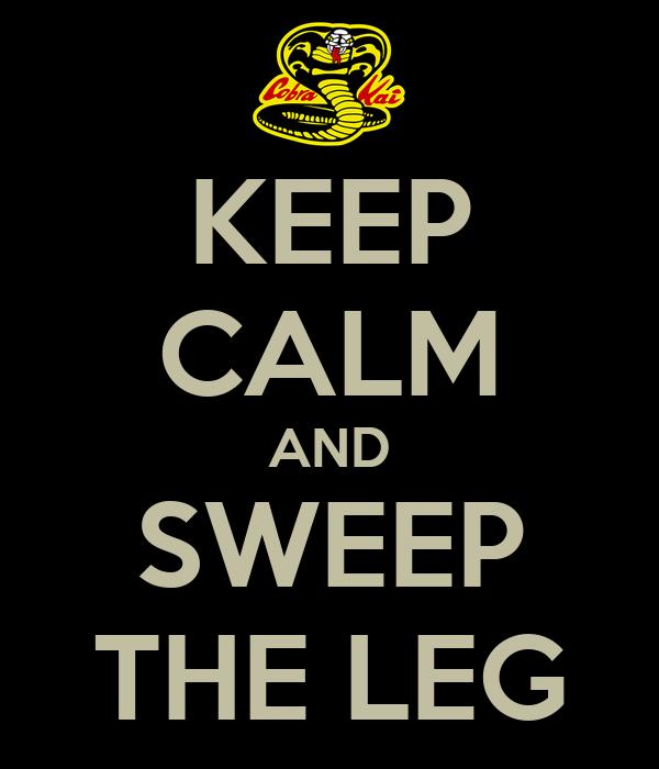 KEEP CALM AND SWEEP THE LEG