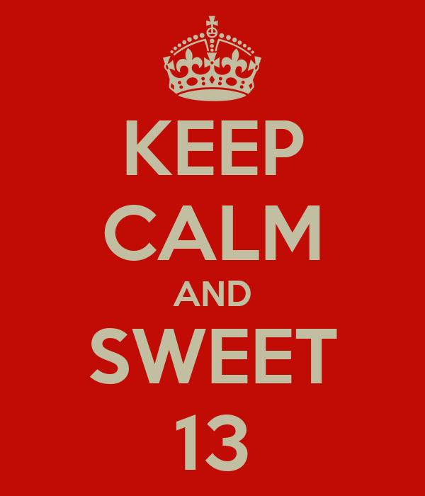 KEEP CALM AND SWEET 13