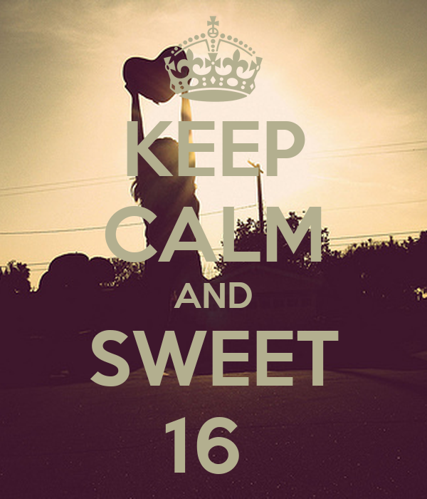 KEEP CALM AND SWEET 16