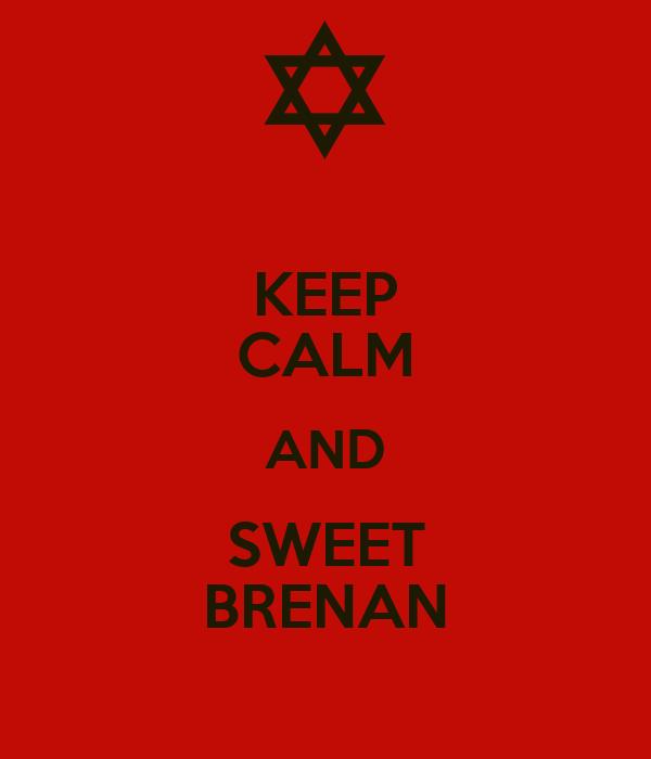 KEEP CALM AND SWEET BRENAN