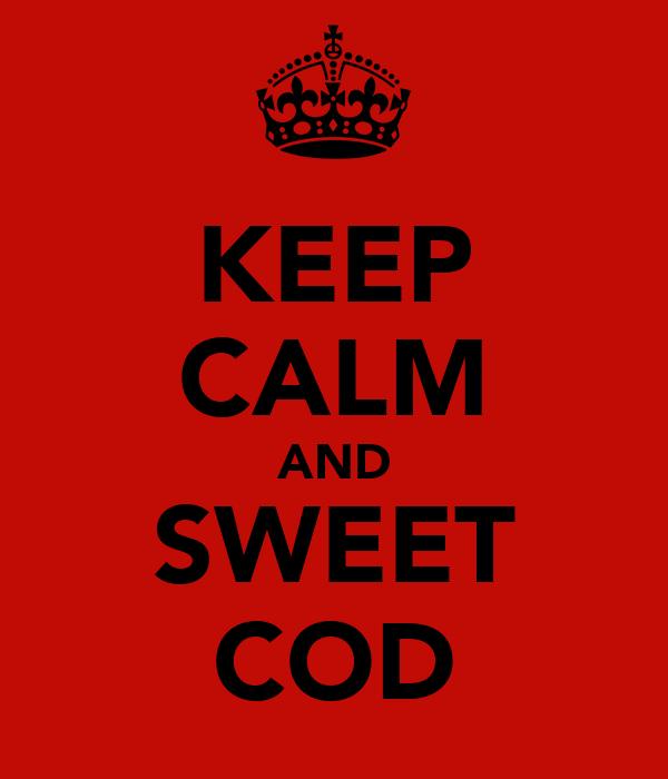 KEEP CALM AND SWEET COD