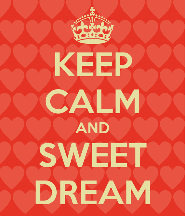 KEEP CALM AND SWEET DREAM