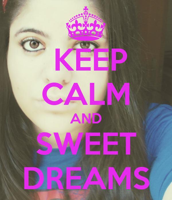 KEEP CALM AND SWEET DREAMS