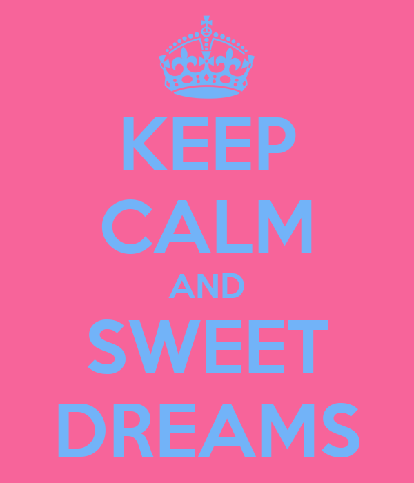 KEEP CALM AND SWEET DREAMS