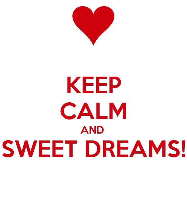 KEEP CALM AND  SWEET DREAMS!