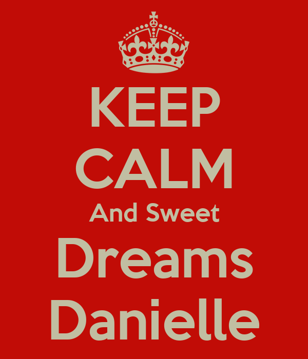 KEEP CALM And Sweet Dreams Danielle