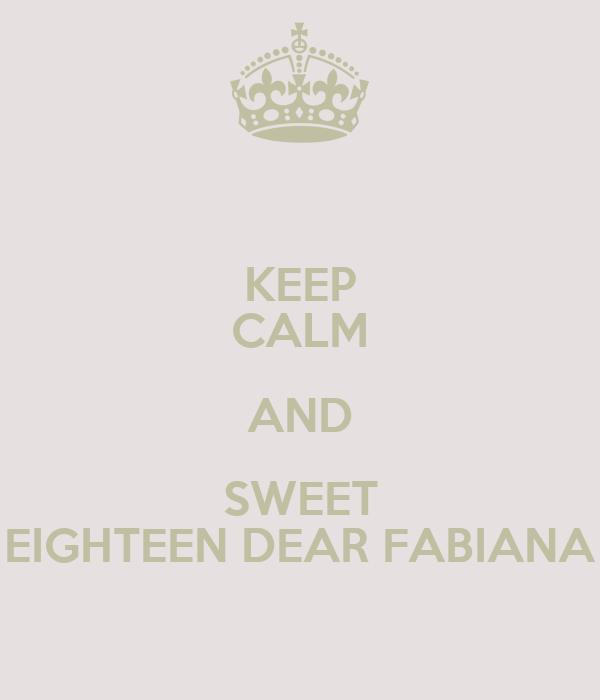 KEEP CALM AND SWEET EIGHTEEN DEAR FABIANA