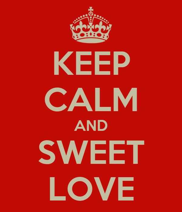 KEEP CALM AND SWEET LOVE