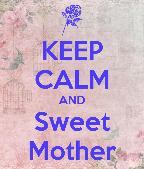 KEEP CALM AND Sweet Mother