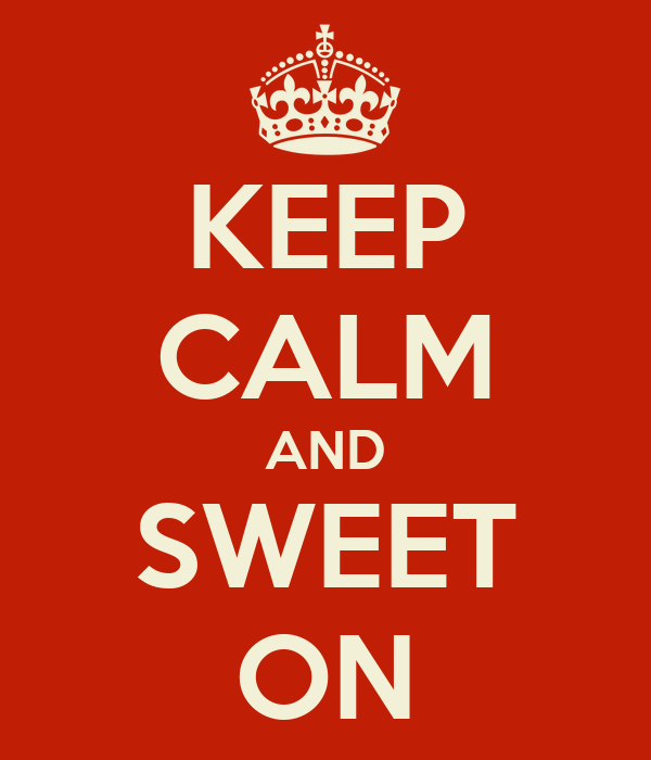 KEEP CALM AND SWEET ON