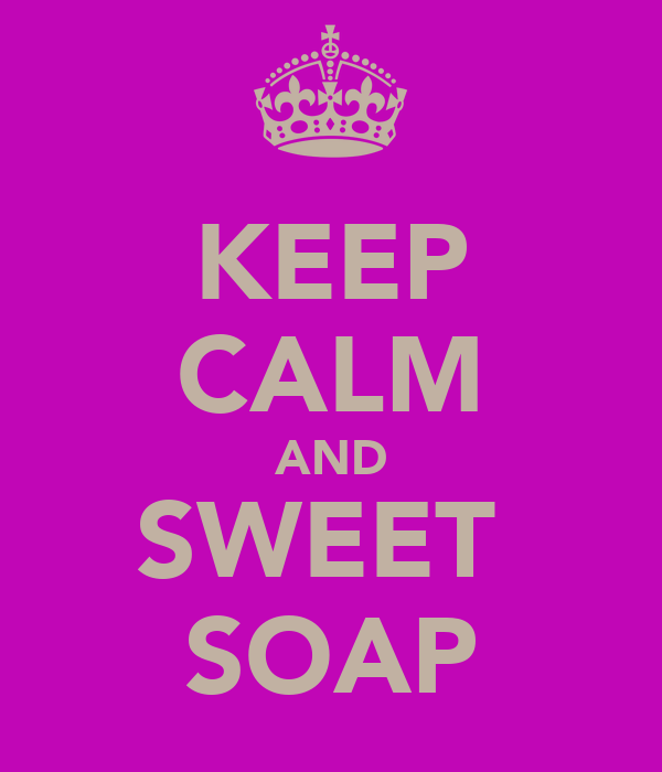 KEEP CALM AND SWEET  SOAP