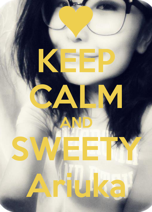 KEEP CALM AND SWEETY Ariuka