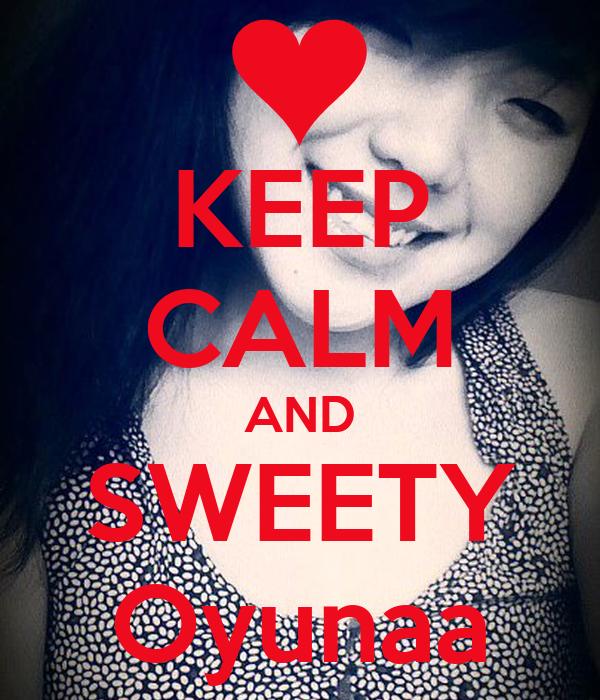 KEEP CALM AND SWEETY Oyunaa